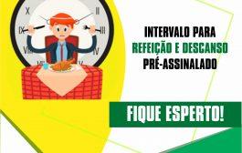 INTERVALO PARA REFEIÇÃO E DESCANSO PRÉ-ASSINALADO, FIQUE ESPERTO!