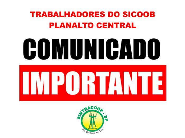 COMUNICADO - TRABALHADORES DO SICOOB PLANALTO CENTRAL